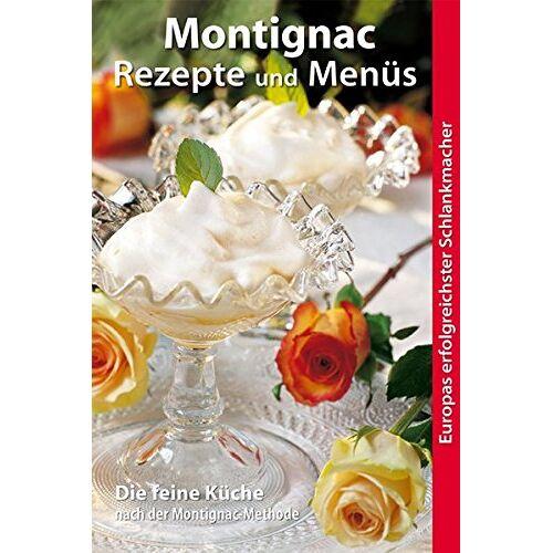 Michel Montignac - Montignac Rezepte und Menüs: Die feine Küche - Preis vom 17.06.2021 04:48:08 h