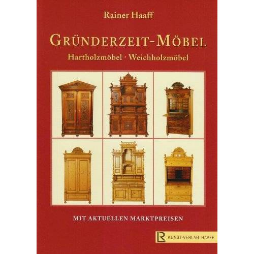 Rainer Haaff - Gründerzeit-Möbel: Hartholzmöbel - Weichholzmöbel - Preis vom 29.07.2021 04:48:49 h
