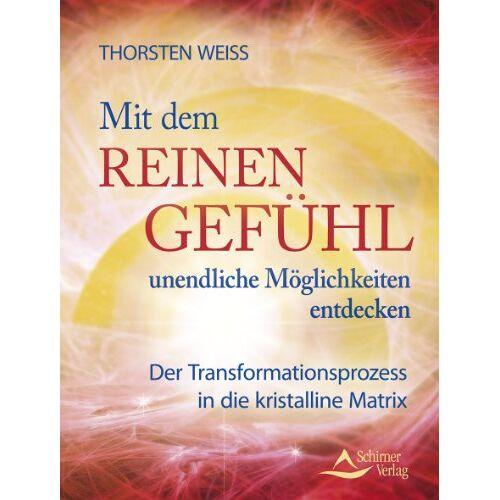 Thorsten Weiss - Mit dem reinen Gefühl unendliche Möglichkeiten entdecken - Ein Kurs in Urvertrauen: Der Transformationsprozess in die kristalline Matrix - Preis vom 30.07.2021 04:46:10 h