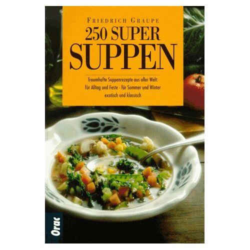 Friedrich Graupe - 250 Super Suppen - Preis vom 11.06.2021 04:46:58 h