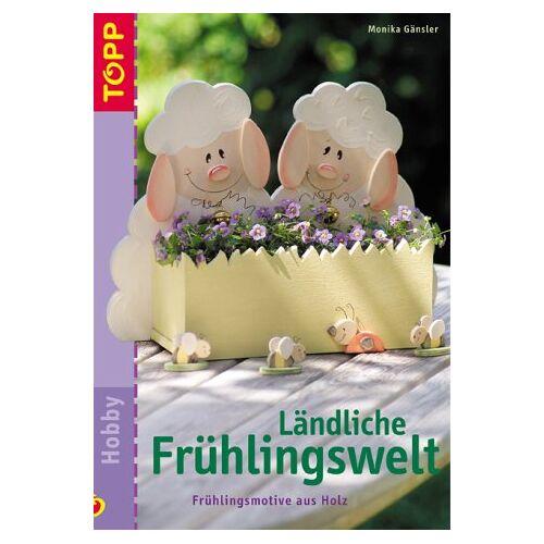 Monika Gänsler - Ländliche Frühlingswelt. Frühlingsmotive aus Holz - Preis vom 12.06.2021 04:48:00 h
