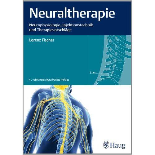 Lorenz Fischer - Neuraltherapie: Neurophysiologie, Injektionstechnik und Therapievorschläge - Preis vom 01.08.2021 04:46:09 h