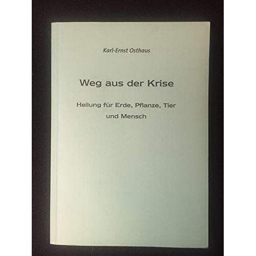 Osthaus, Karl Ernst - Weg aus der Krise - Heilung für Erde, Pflanze, Tier und Mensch - Preis vom 13.06.2021 04:45:58 h