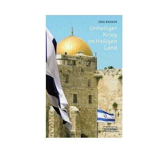 Jörg Bremer - Unheiliger Krieg im Heiligen Land: Meine Jahre in Jerusalem - Preis vom 14.06.2021 04:47:09 h