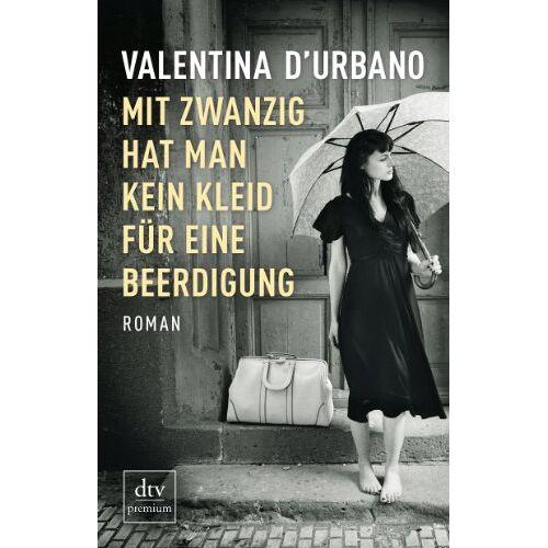 Valentina D'Urbano - Mit zwanzig hat man kein Kleid für eine Beerdigung: Roman - Preis vom 17.05.2021 04:44:08 h