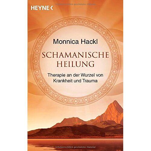Monnica Hackl - Schamanische Heilung: Therapie an der Wurzel von Krankheit und Trauma - Preis vom 01.08.2021 04:46:09 h