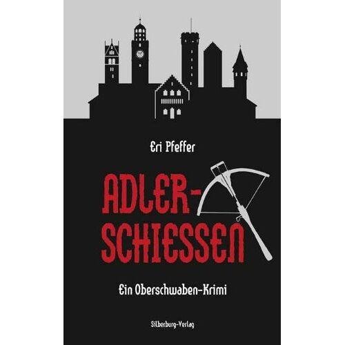 Eri Pfeffer - Adlerschießen: Ein Oberschwaben-Krimi - Preis vom 13.06.2021 04:45:58 h