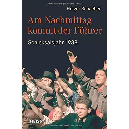 Holger Schaeben - Am Nachmittag kommt der Führer: Schicksalsjahr 1938 - Preis vom 25.07.2021 04:48:18 h