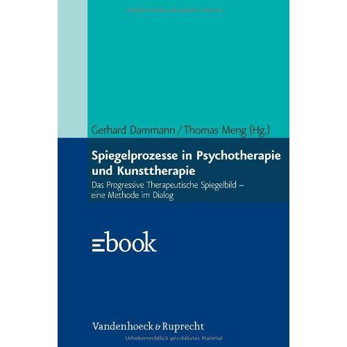 Gerhard Dammann - Spiegelprozesse in Psychotherapie und Kunsttherapie: Das Progressive Therapeutische Spiegelbild - eine Methode im Dialog - Preis vom 24.07.2021 04:46:39 h