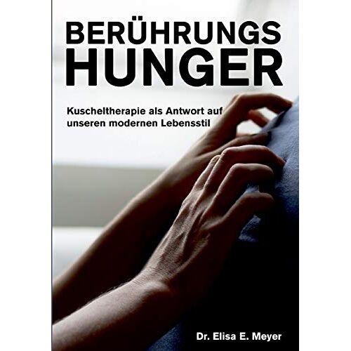 Meyer, Elisa E. - Berührungshunger: Kuscheltherapie als Antwort auf unseren modernen Lebensstil - Preis vom 18.06.2021 04:47:54 h