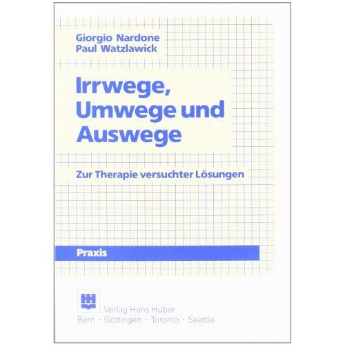 Giorgio Nardone - Irrwege und Umwege: Zur Therapie versuchter Lösungen - Preis vom 15.09.2021 04:53:31 h