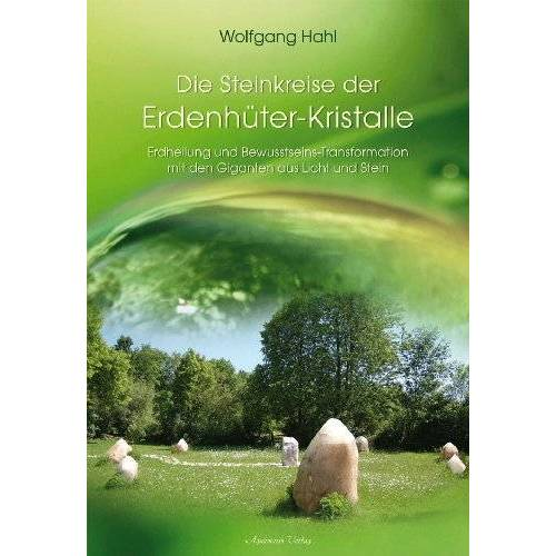 Wolfgang Hahl - Der Steinkreis der Erdenhüter-Kristalle -: Erdheilung und Bewusstseins-Transformation mit den Giganten aus Licht und Stein - Preis vom 29.07.2021 04:48:49 h