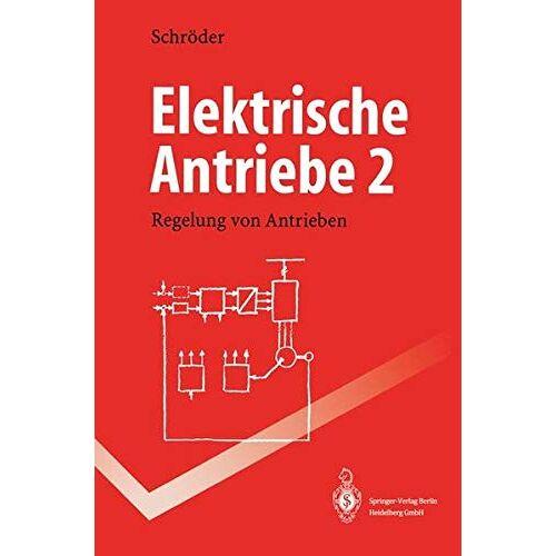 Dierk Schröder - Elektrische Antriebe: Regelung von Antrieben (Springer-Lehrbuch) - Preis vom 26.07.2021 04:48:14 h