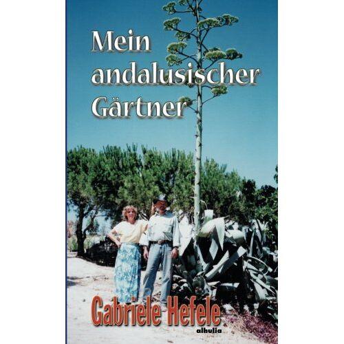Gabriele Hefele - Mein Andalusischer Gärtner - Preis vom 11.06.2021 04:46:58 h