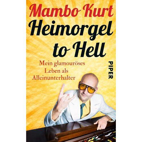 Mambo Kurt - Heimorgel to Hell: Mein glamouröses Leben als Alleinunterhalter - Preis vom 21.06.2021 04:48:19 h