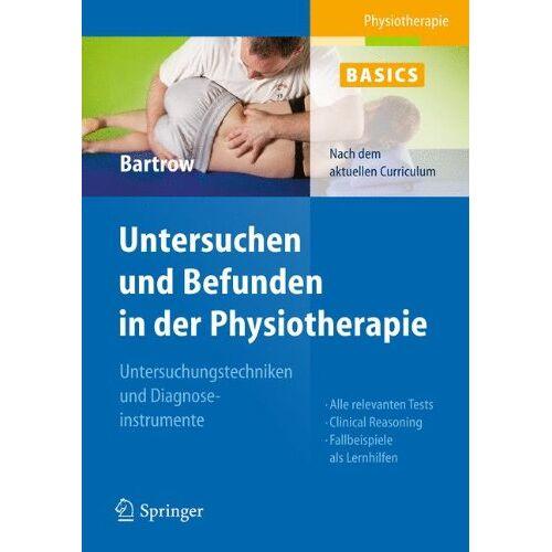 Kay Bartrow - Physiotherapie Basics: Untersuchen und Befunden in der Physiotherapie: Untersuchungstechniken und Diagnoseinstrumente - Preis vom 15.09.2021 04:53:31 h