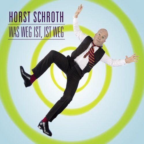 Horst Schroth - Was weg ist, ist weg: WortArt - Preis vom 16.06.2021 04:47:02 h