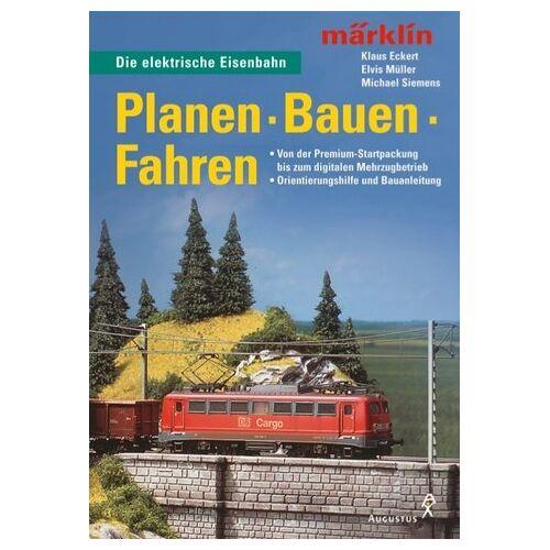 Klaus Eckert - märklin. Planen. Bauen. Fahren. Die elektrische Eisenbahn - Preis vom 11.10.2021 04:51:43 h