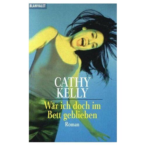 Cathy Kelly - Wär ich doch im Bett geblieben. - Preis vom 22.06.2021 04:48:15 h