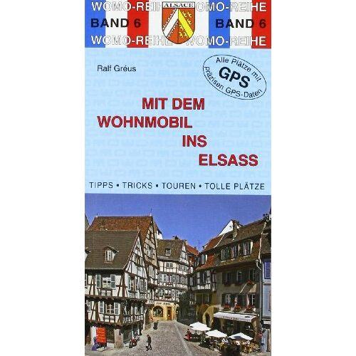 Ralf Gréus - Mit dem Wohnmobil ins Elsaß - Preis vom 28.07.2021 04:47:08 h