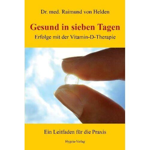 Raimund von Helden - Gesund in sieben Tagen: Erfolge mit der Vitamin-D-Therapie - Preis vom 12.09.2021 04:56:52 h