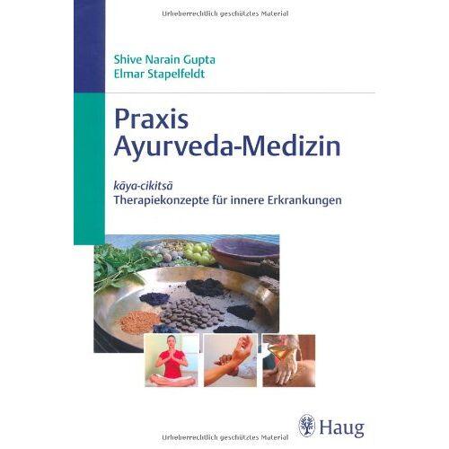 Gupta, Shive N. - Praxis Ayurveda-Medizin: kaya-cikitsa - Therapiekonzepte für Innere Erkrankungen - Preis vom 18.06.2021 04:47:54 h