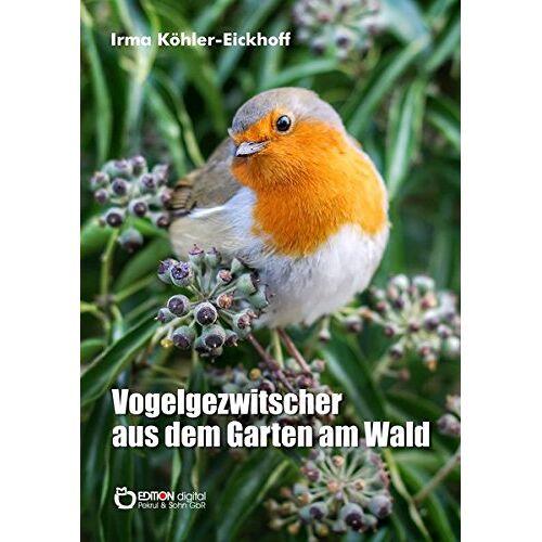 Irma Köhler-Eickhoff - Vogelgezwitscher aus dem Garten am Wald - Preis vom 11.06.2021 04:46:58 h