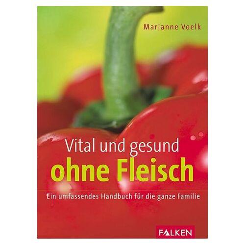 Voelk, Marianne J. - Vital und gesund ohne Fleisch - Preis vom 13.06.2021 04:45:58 h