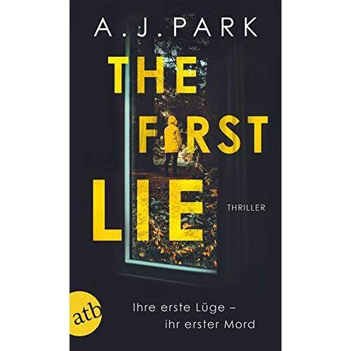 A.J. Park - The First Lie: Ihre erste Lüge – ihr erster Mord - Preis vom 22.06.2021 04:48:15 h