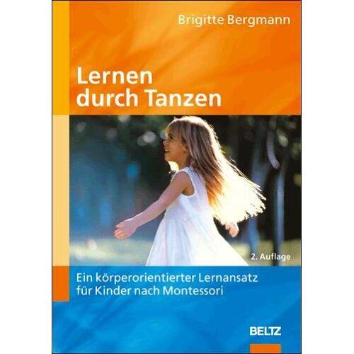Brigitte Bergmann - Lernen durch Tanzen: Ein körperorientierter Lernansatz für Kinder nach Montessori - Preis vom 15.09.2021 04:53:31 h