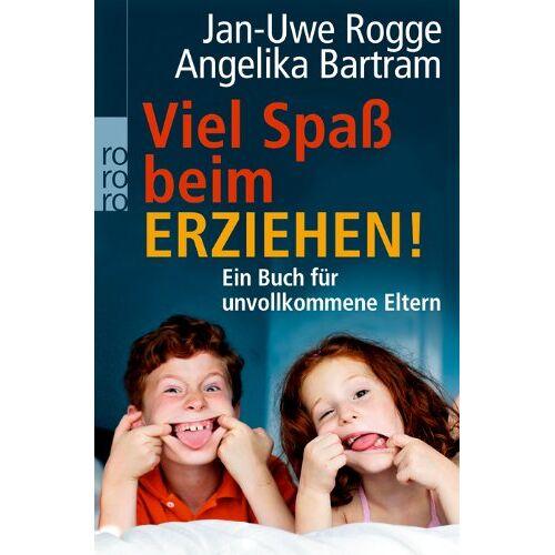 Jan-Uwe Rogge - Viel Spaß beim Erziehen!: Ein Buch für unvollkommene Eltern - Preis vom 12.06.2021 04:48:00 h