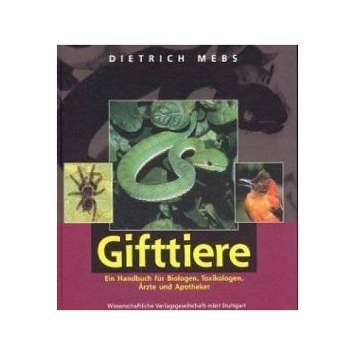 Dietrich Mebs - Gifttiere: Ein Handbuch für Biologen, Toxikologen, Ärzte und Apotheker - Preis vom 17.06.2021 04:48:08 h