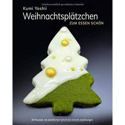 Kumi Yoshii - Weihnachtsplätzchen: Zum Essen schön - Preis vom 11.06.2021 04:46:58 h