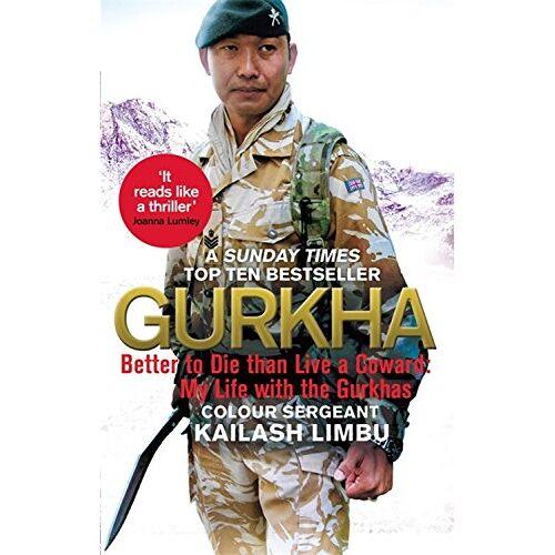 Kailash Limbu - Gurkha: Better to Die than Live a Coward: My Life in the Gurkhas - Preis vom 09.06.2021 04:47:15 h