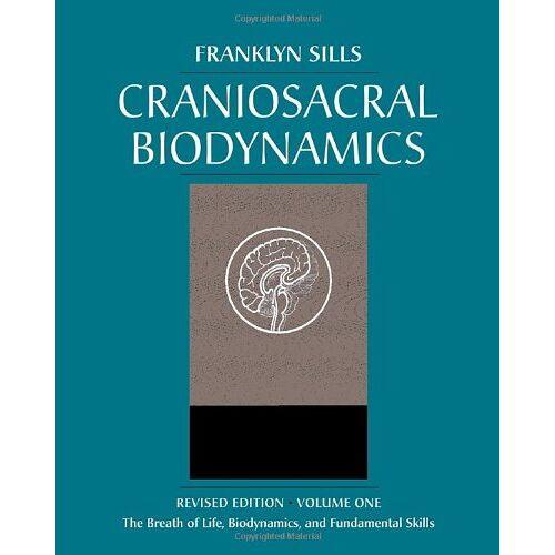 Franklyn Sills - Craniosacral Biodynamics, Volume One: The Breath of Life, Biodynamics, and Fundamental Skills - Preis vom 22.06.2021 04:48:15 h