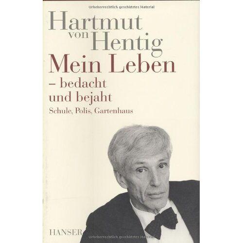 Hentig, Hartmut von - Mein Leben - bedacht und bejaht. Schule, Polis, Gartenhaus Bd. 2 - Preis vom 17.05.2021 04:44:08 h