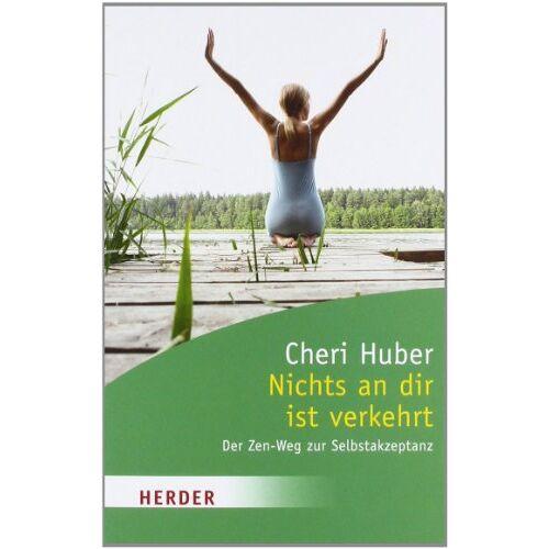 Cheri Huber - Nichts an dir ist verkehrt: Der Zen-Weg zur Selbstakzeptanz (HERDER spektrum) - Preis vom 16.06.2021 04:47:02 h