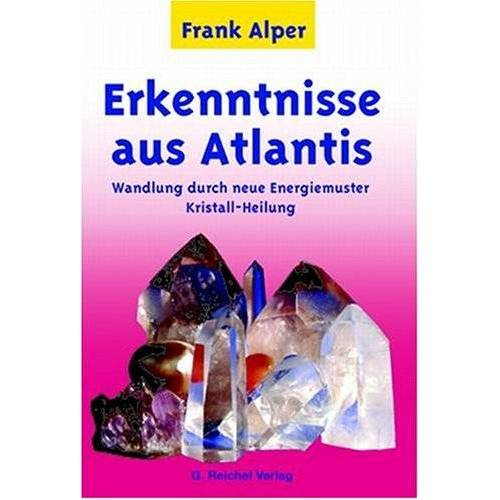 Frank Alper - Erkenntnisse aus Atlantis. Wandlung durch neue Energiemuster Kristall-Heilung. - Preis vom 22.09.2021 05:02:28 h