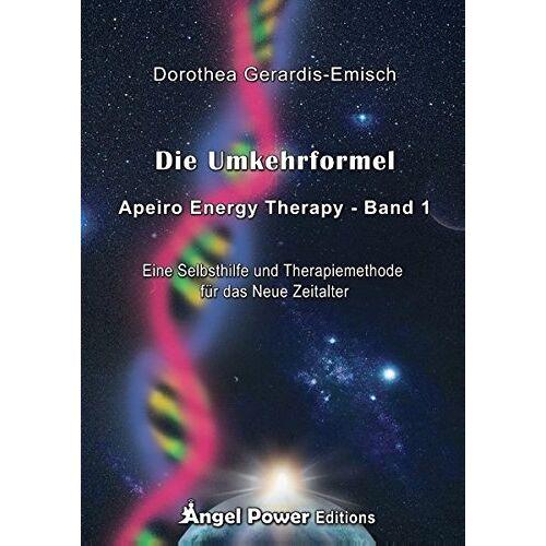 Dorothea Gerardis-Emisch - Die Umkehrformel: Apeiro Energy Therapy - Band 1 / Eine Selbsthilfe und Therapiemethode für das Neue Zeitalter - Preis vom 15.10.2021 04:56:39 h