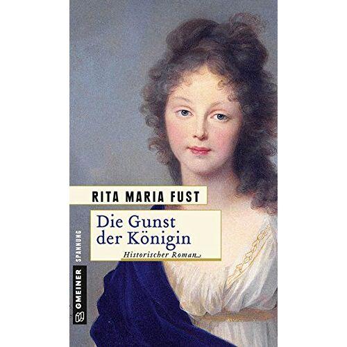 Fust, Rita Maria - Die Gunst der Königin: Historischer Roman (Historische Romane im GMEINER-Verlag) - Preis vom 12.06.2021 04:48:00 h