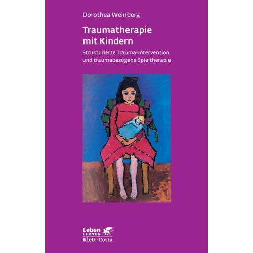 Dorothea Weinberg - Traumatherapie mit Kindern. Strukturierte Trauma-Intervention und traumabezogene Spieltherapie (Leben Lernen 178) - Preis vom 01.08.2021 04:46:09 h