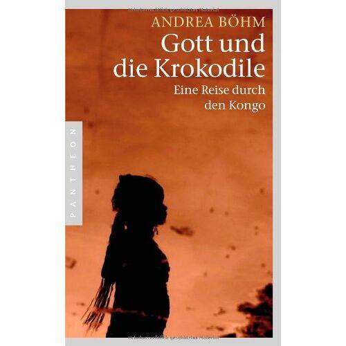 Andrea Böhm - Gott und die Krokodile: Eine Reise durch den Kongo - Preis vom 23.09.2021 04:56:55 h