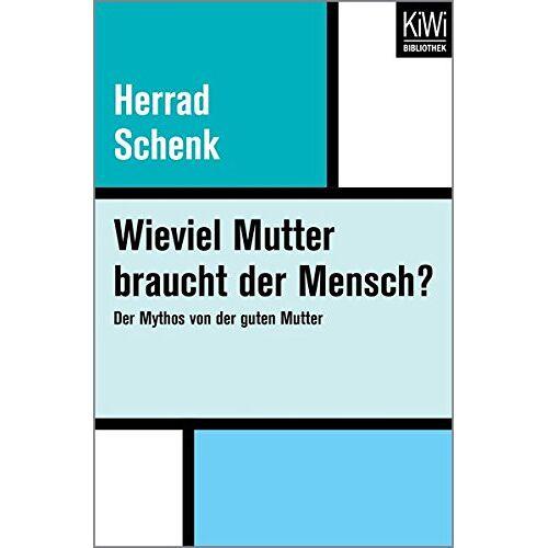 Herrad Schenk - Wieviel Mutter braucht der Mensch?: Der Mythos von der guten Mutter - Preis vom 19.06.2021 04:48:54 h