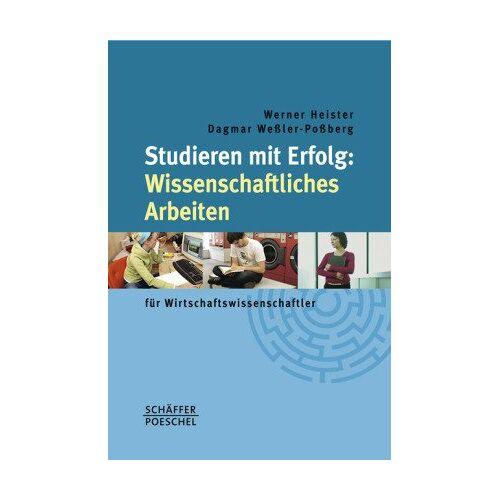 Werner Heister - Studieren mit Erfolg: Wissenschaftliches Arbeiten für Wirtschaftswissenschaftler - Preis vom 21.06.2021 04:48:19 h
