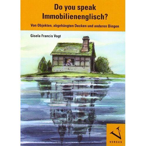 Vogt, Gisela Francis - Do you speak Immobilienenglisch?: Von Objekten, abgehängten Decken und anderen Dingen - Preis vom 22.06.2021 04:48:15 h