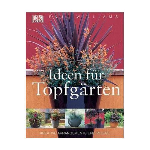 Paul Williams - Ideen für Topfgärten: Kreative Arrangements und Pflege - Preis vom 29.07.2021 04:48:49 h