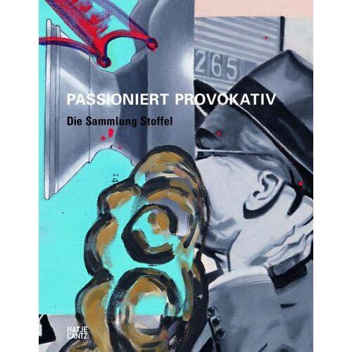 Siegfried Gohr - PASSIONIERT PROVOKATIV: Die Sammlung Stoffel - Preis vom 24.07.2021 04:46:39 h