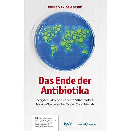 Rinke Van den Brink - Das Ende der Antibiotika: Sieg der Bakterien über ein Allheilmittel - Preis vom 16.06.2021 04:47:02 h