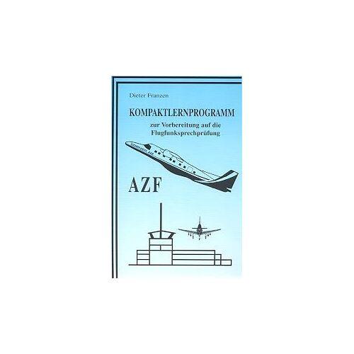 Dieter Franzen - Kompaktlernprogramm zur Vorbereitung auf die Flugfunksprechprüfung AZF: Kompaktlernprogramm AZF (Reihe: Flugfunksprechausbildung) - Preis vom 11.06.2021 04:46:58 h