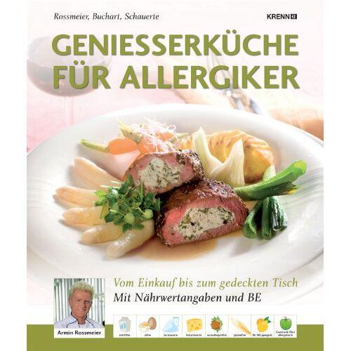 Armin Roßmeier - Genießerküche für Allergiker: Vom Einkauf bis zum gedeckten Tisch: Vom Einkauf bis zum gedeckten Tisch. Mit Nähwertangaben und Be - Preis vom 11.06.2021 04:46:58 h